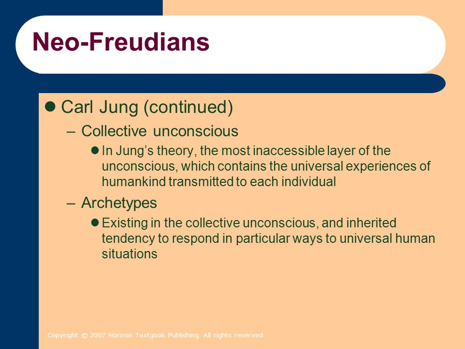 Neo-Freudians Carl Jung (continued) Collective unconscious Archetypes