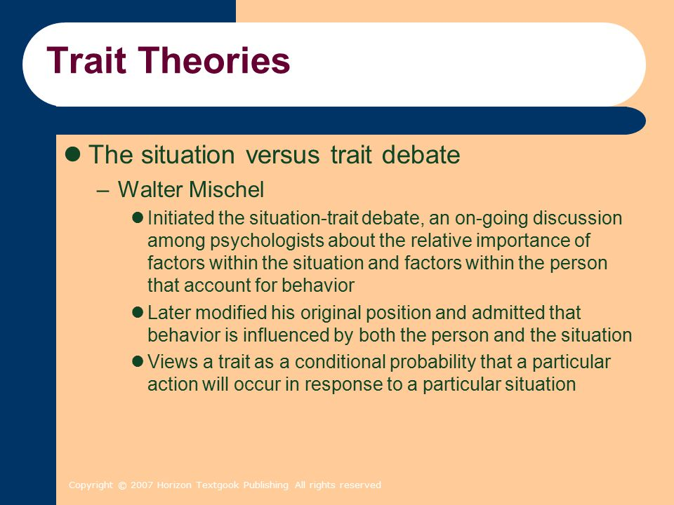 Trait Theories The situation versus trait debate Walter Mischel