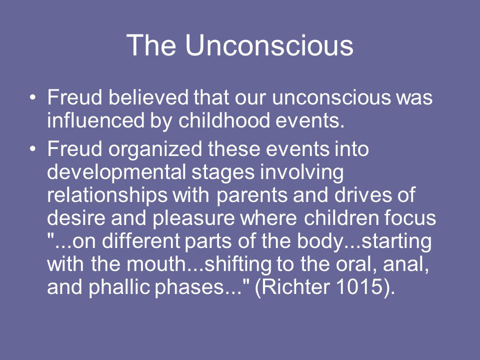 The Unconscious Freud believed that our unconscious was influenced by childhood events.