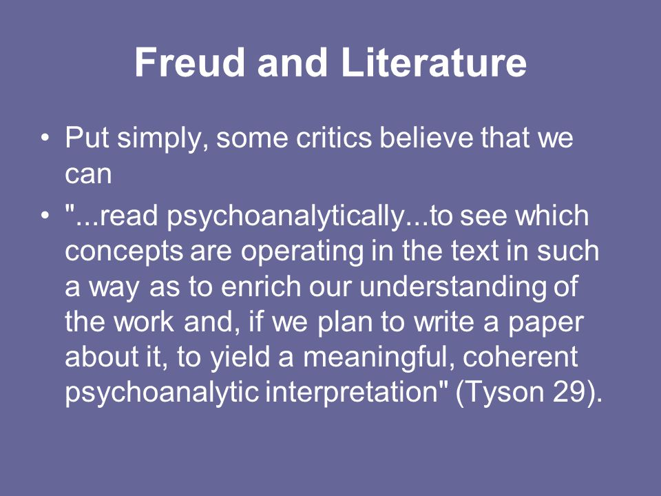 Freud and Literature Put simply, some critics believe that we can