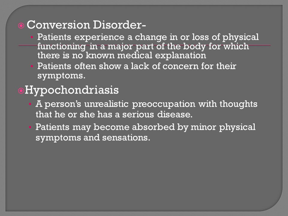 Conversion Disorder- Hypochondriasis