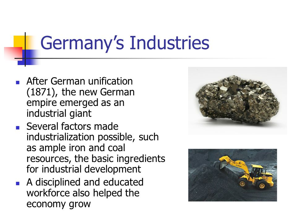 Germany's Industries After German unification (1871), the new German empire emerged as an industrial giant.