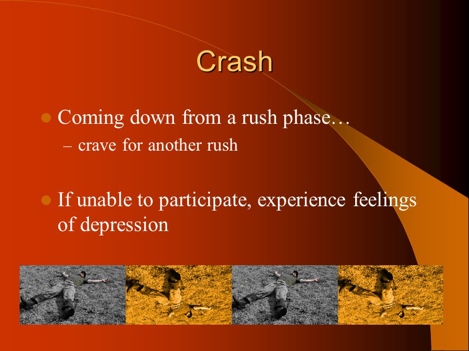 Crash Coming down from a rush phase…