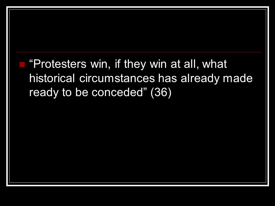 Protesters win, if they win at all, what historical circumstances has already made ready to be conceded (36)