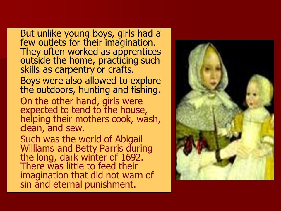 But unlike young boys, girls had a few outlets for their imagination