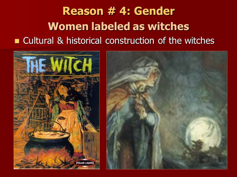 Reason # 4: Gender Women labeled as witches