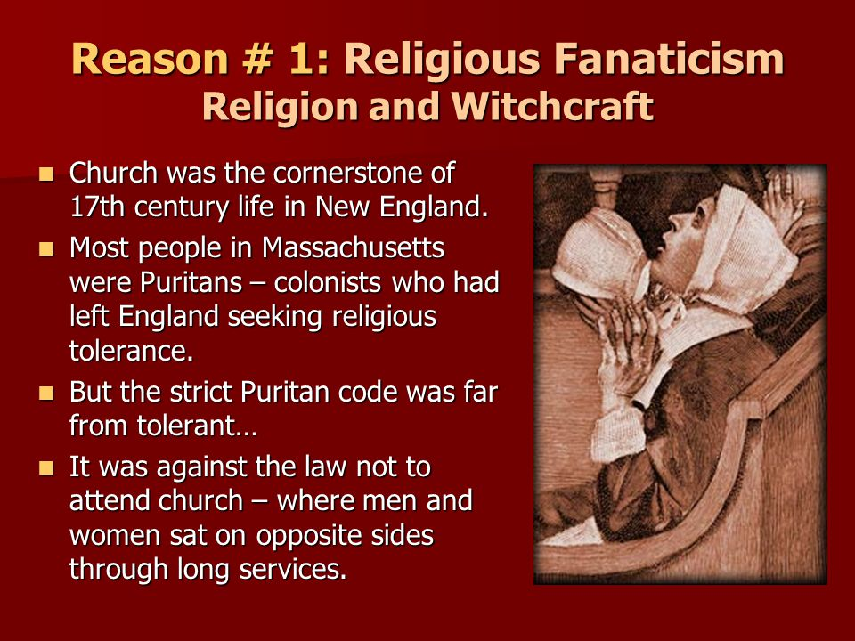 Reason # 1: Religious Fanaticism Religion and Witchcraft