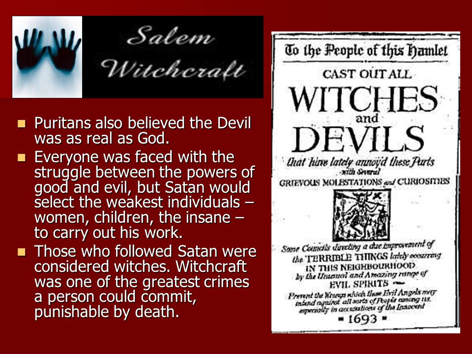 Puritans also believed the Devil was as real as God.