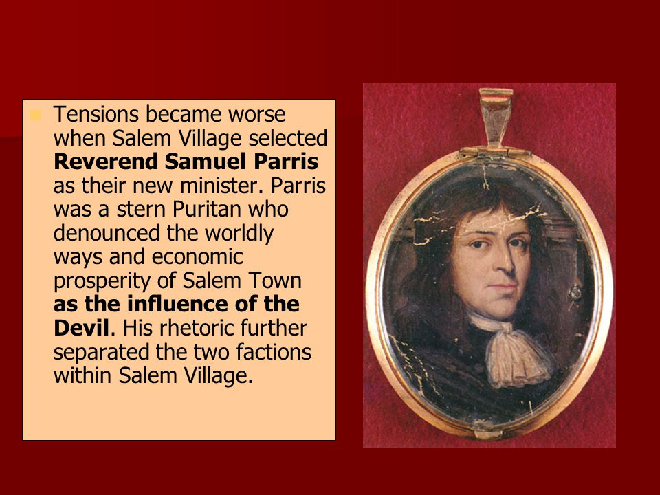 Tensions became worse when Salem Village selected Reverend Samuel Parris as their new minister.
