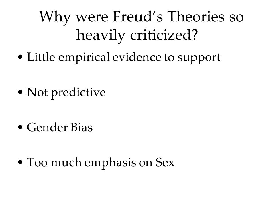 Why were Freud's Theories so heavily criticized