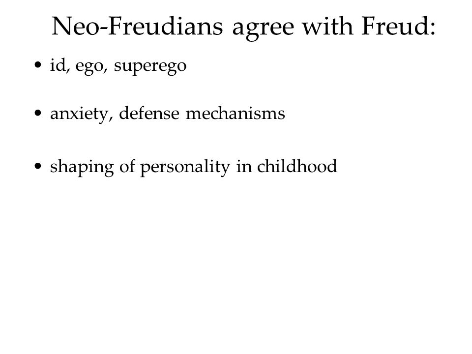 Neo-Freudians agree with Freud: