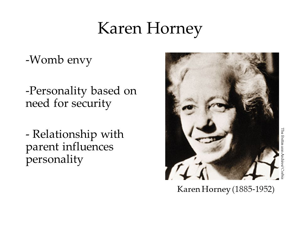 Karen Horney -Womb envy -Personality based on need for security