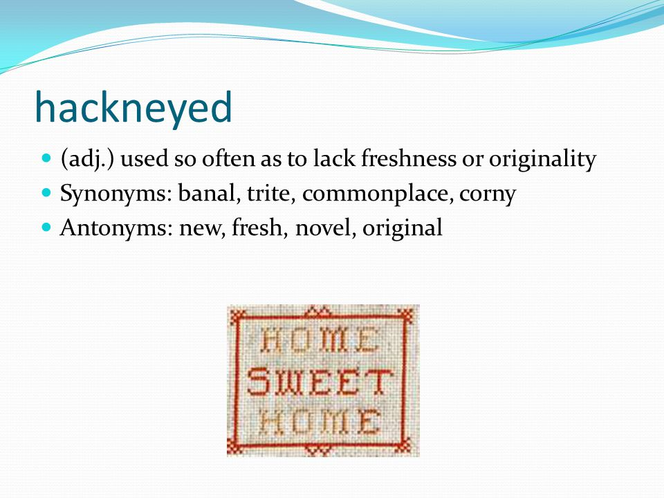 hackneyed (adj.) used so often as to lack freshness or originality