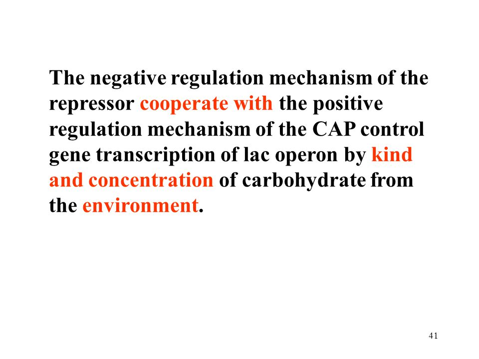 The negative regulation mechanism of the repressor cooperate with the positive regulation mechanism of the CAP control gene transcription of lac operon by kind and concentration of carbohydrate from the environment.