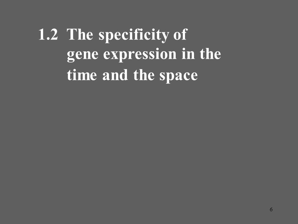 1.2 The specificity of gene expression in the time and the space