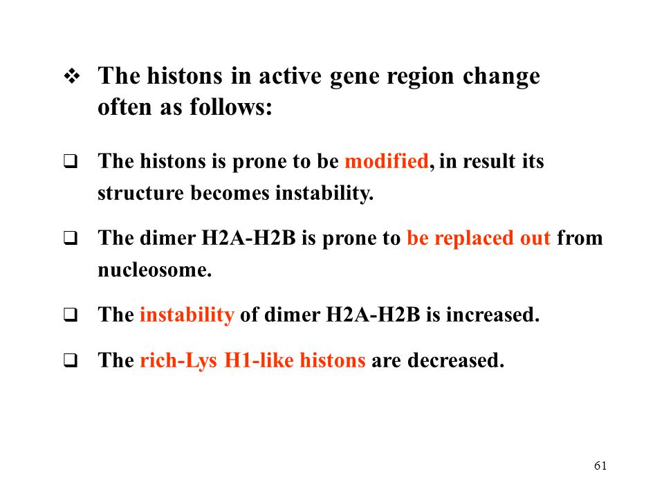 The histons in active gene region change often as follows: