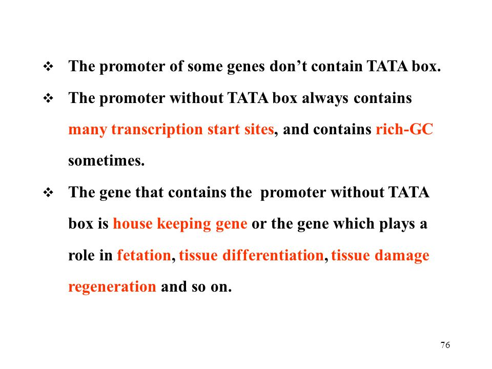 The promoter of some genes don't contain TATA box.