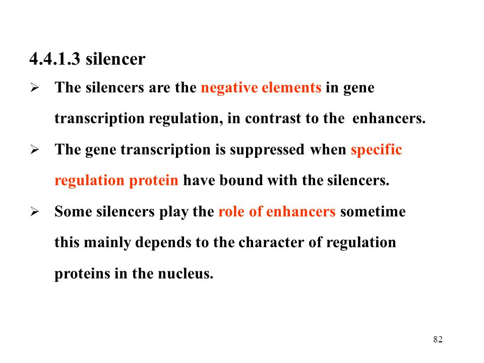 4.4.1.3 silencer The silencers are the negative elements in gene transcription regulation, in contrast to the enhancers.