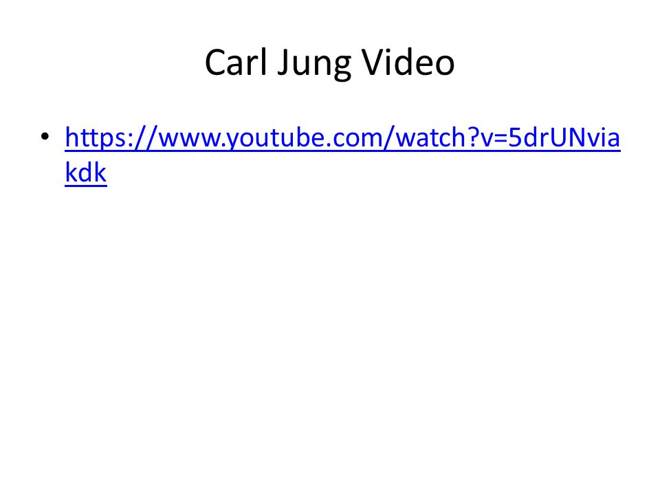 Carl Jung Video https://www.youtube.com/watch v=5drUNviakdk