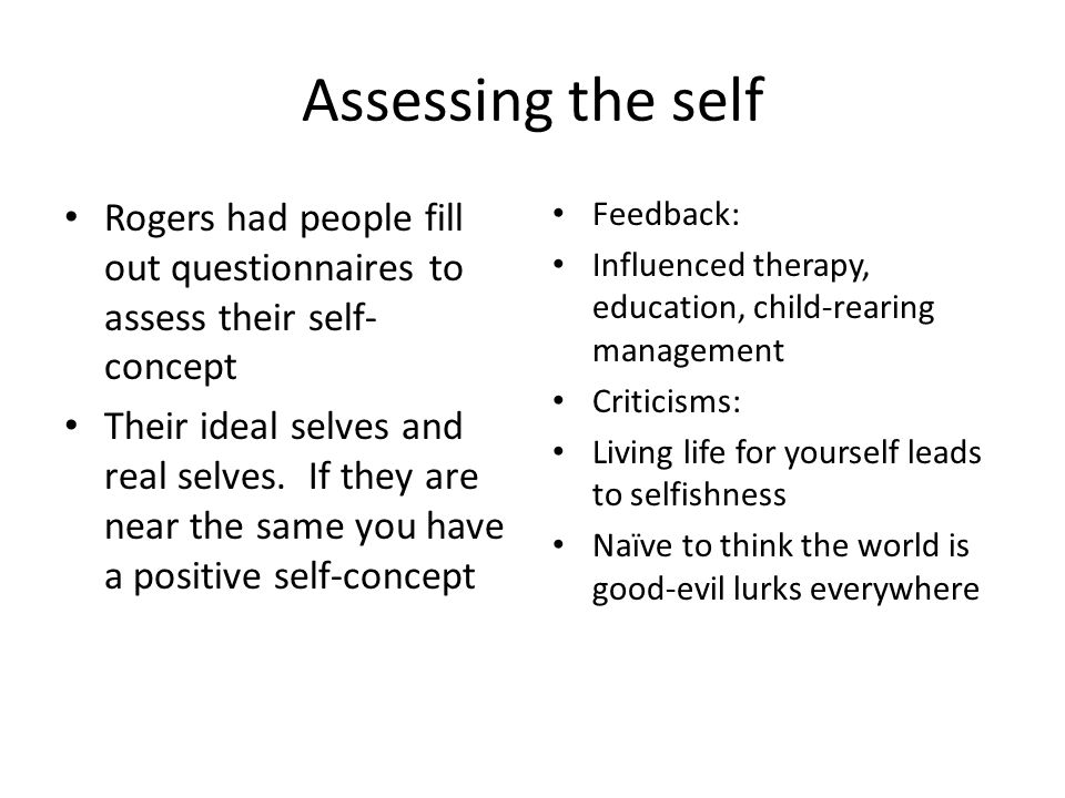 Assessing the self Rogers had people fill out questionnaires to assess their self-concept.