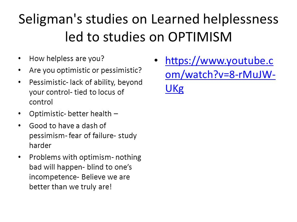 Seligman s studies on Learned helplessness led to studies on OPTIMISM
