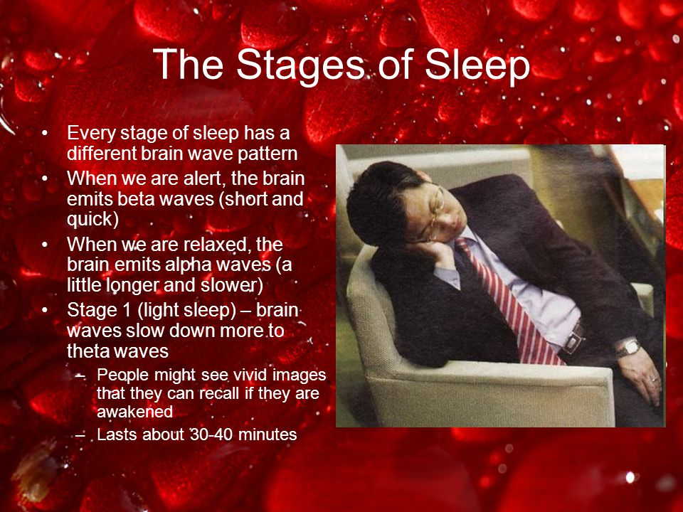 The Stages of Sleep Every stage of sleep has a different brain wave pattern. When we are alert, the brain emits beta waves (short and quick)