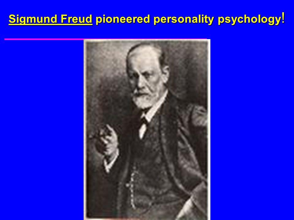 Sigmund Freud pioneered personality psychology!