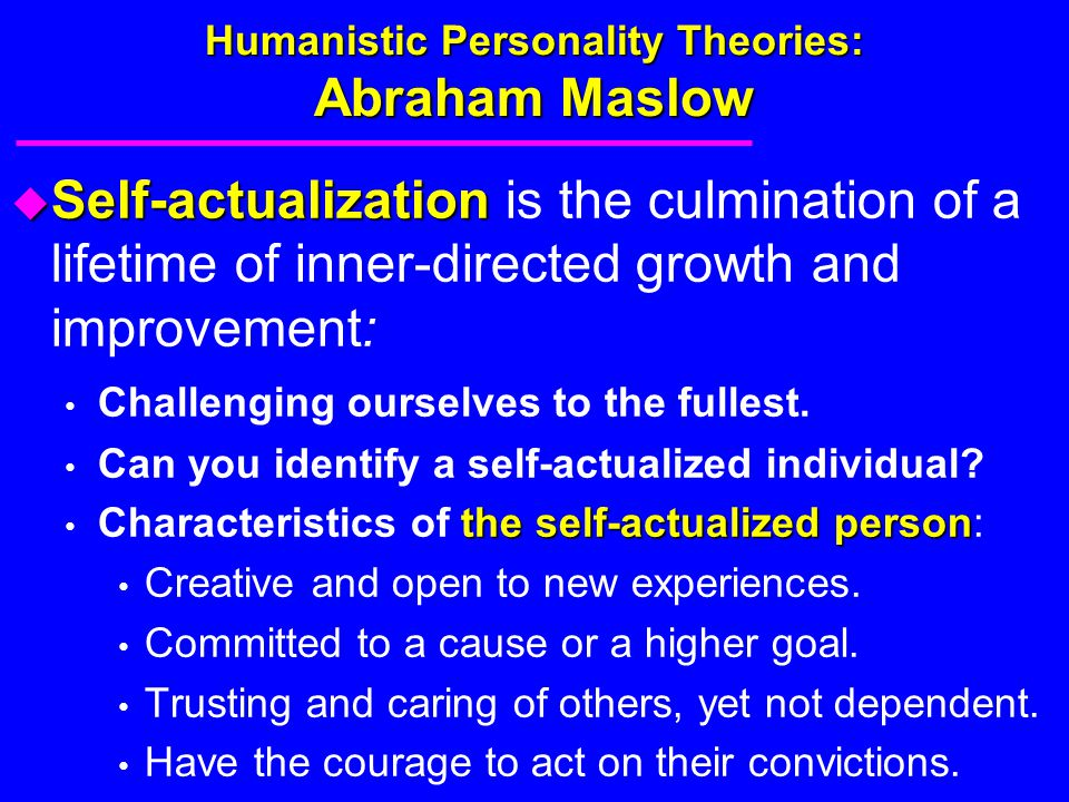 abraham maslow and the self actualization theory What is maslow's hierarchy of needs theory the psychologist abraham maslow developed a theory that suggests we, humans, are motivated to satisfy five basic needs.