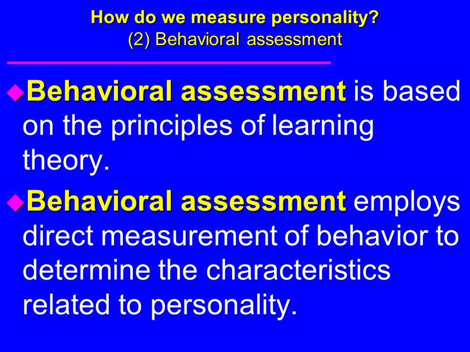 How do we measure personality (2) Behavioral assessment