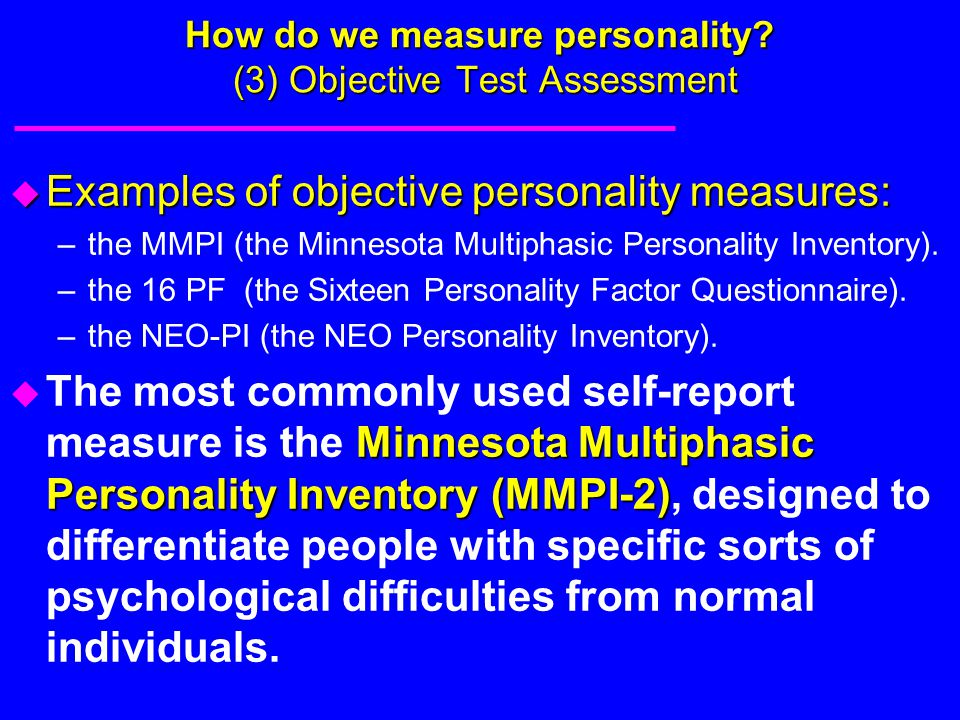 How do we measure personality (3) Objective Test Assessment