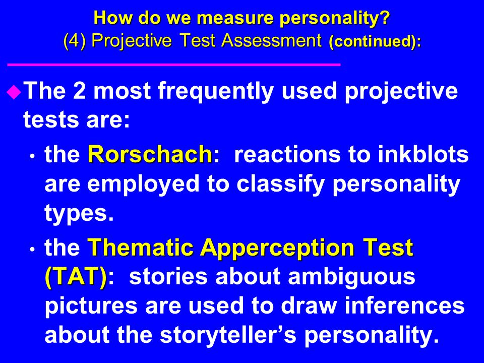 The 2 most frequently used projective tests are:
