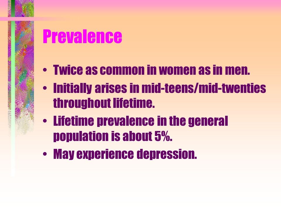 Prevalence Twice as common in women as in men.