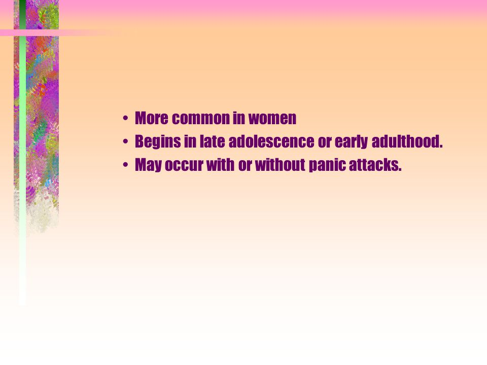 More common in women Begins in late adolescence or early adulthood.