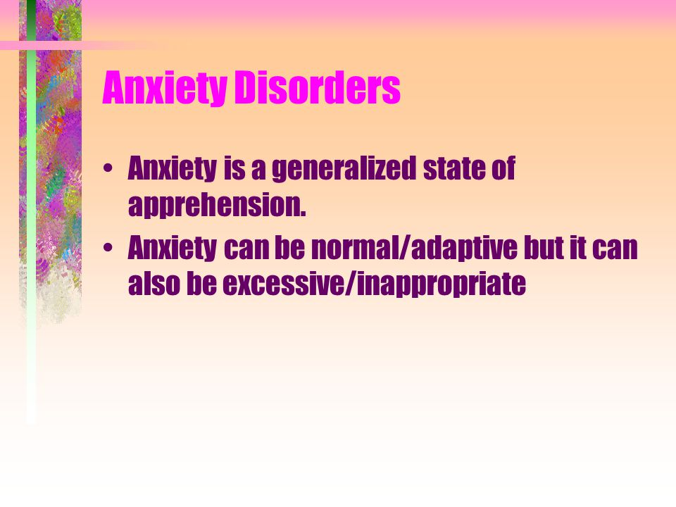 Anxiety Disorders Anxiety is a generalized state of apprehension.