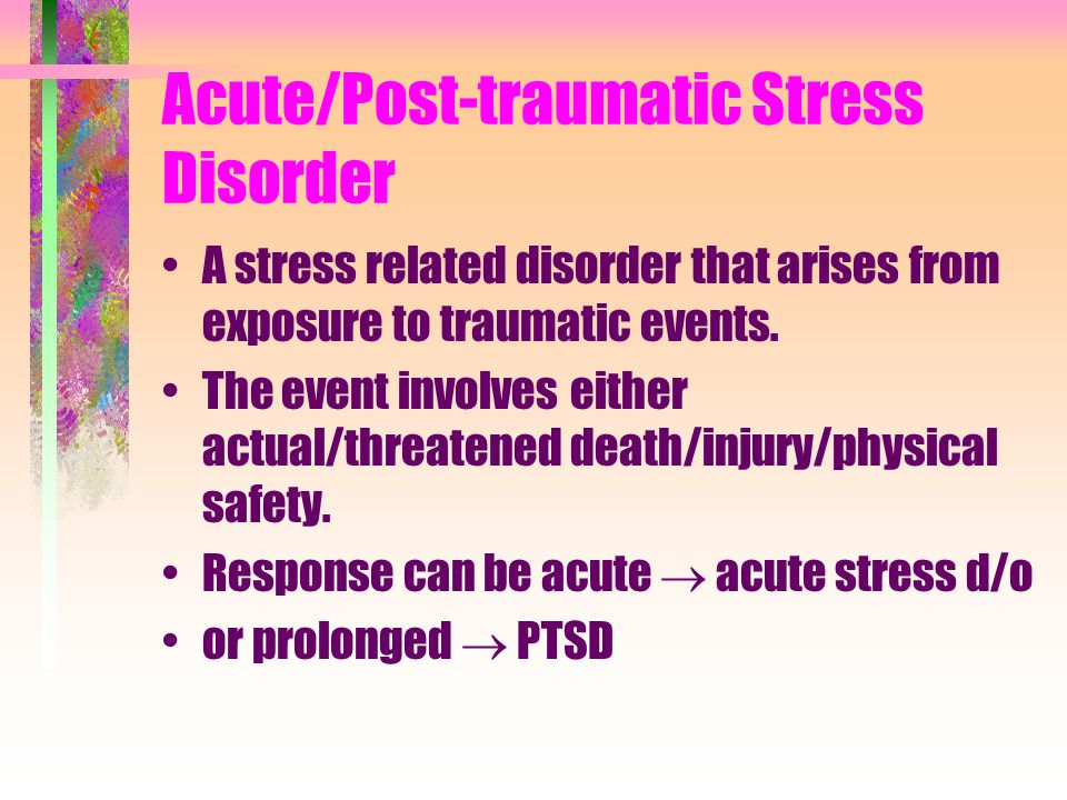Acute/Post-traumatic Stress Disorder