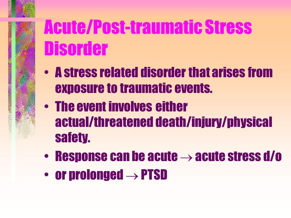 Acute/Post-traumatic Stress Disorder