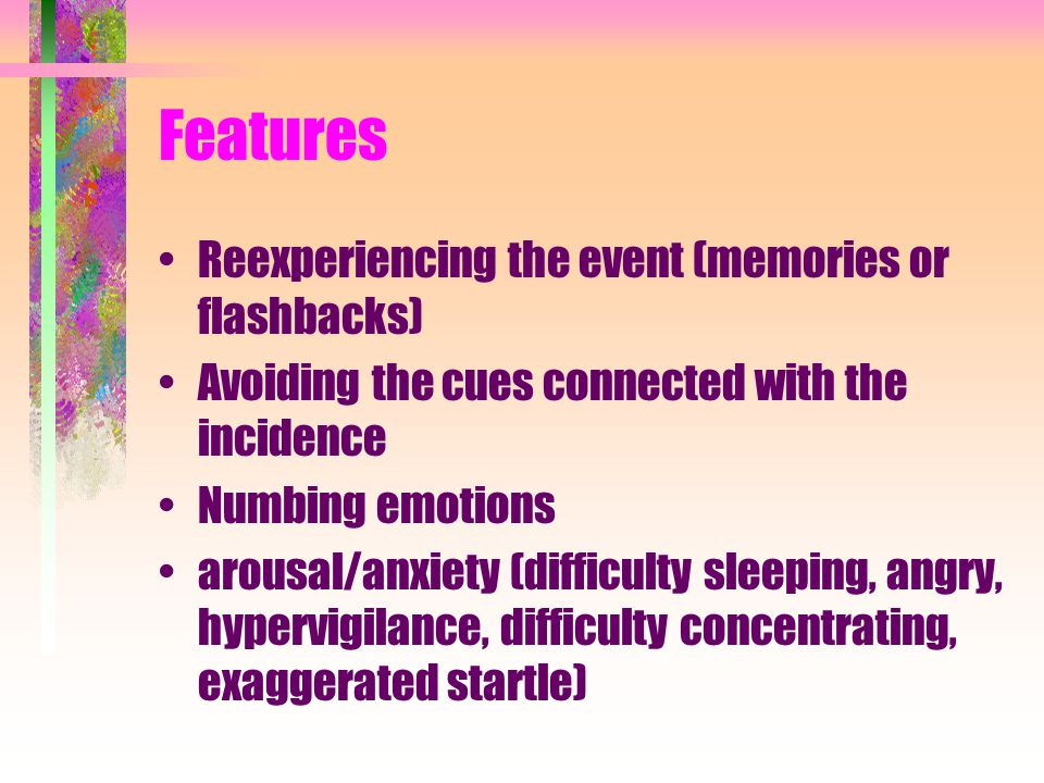 Features Reexperiencing the event (memories or flashbacks)