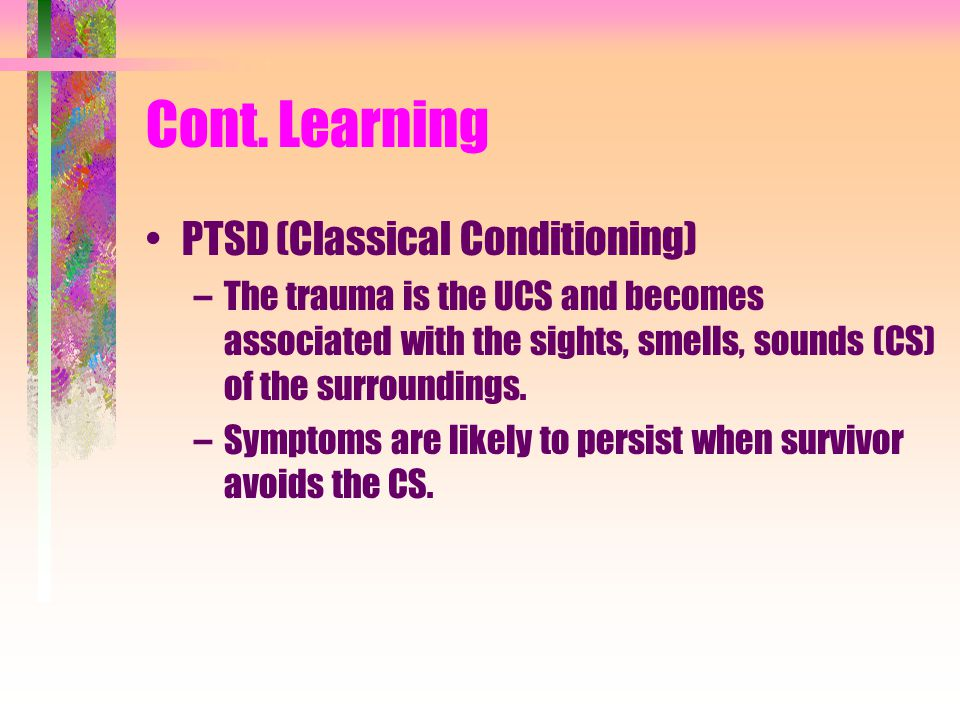 Cont. Learning PTSD (Classical Conditioning)