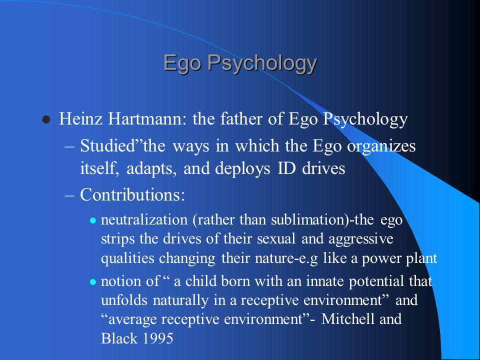 Ego Psychology Heinz Hartmann: the father of Ego Psychology