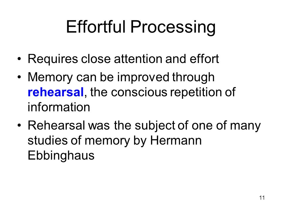 Effortful Processing Requires close attention and effort