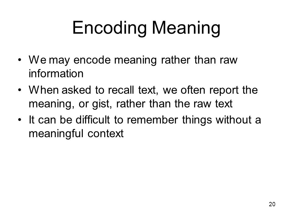 Encoding Meaning We may encode meaning rather than raw information