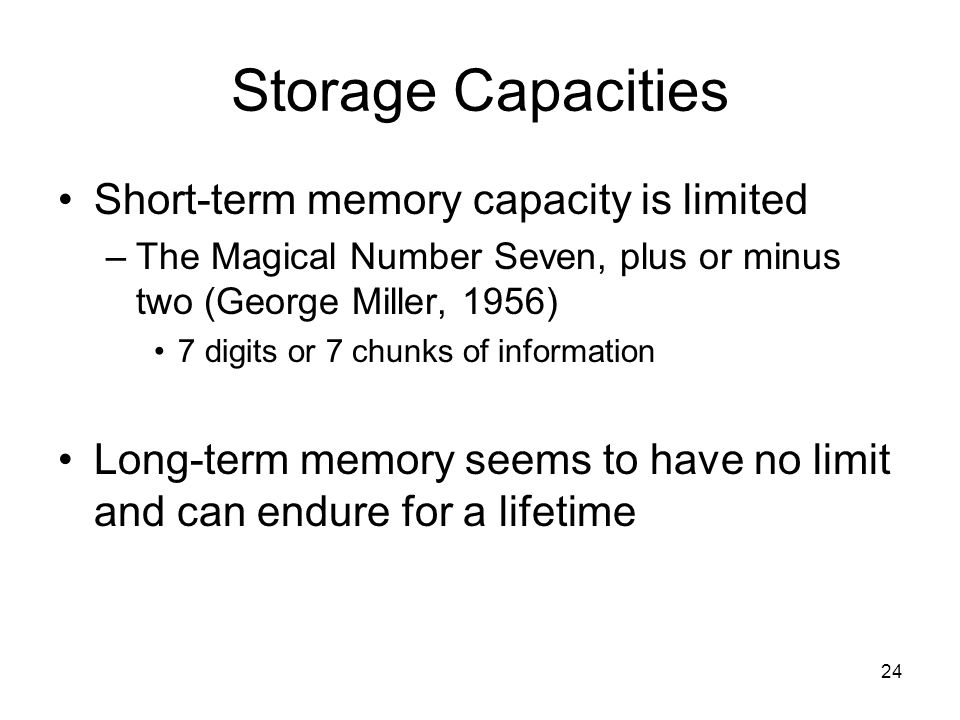 Storage Capacities Short-term memory capacity is limited