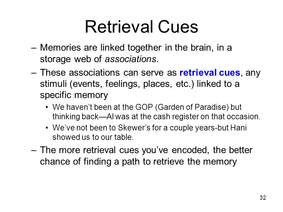 Retrieval Cues Memories are linked together in the brain, in a storage web of associations.