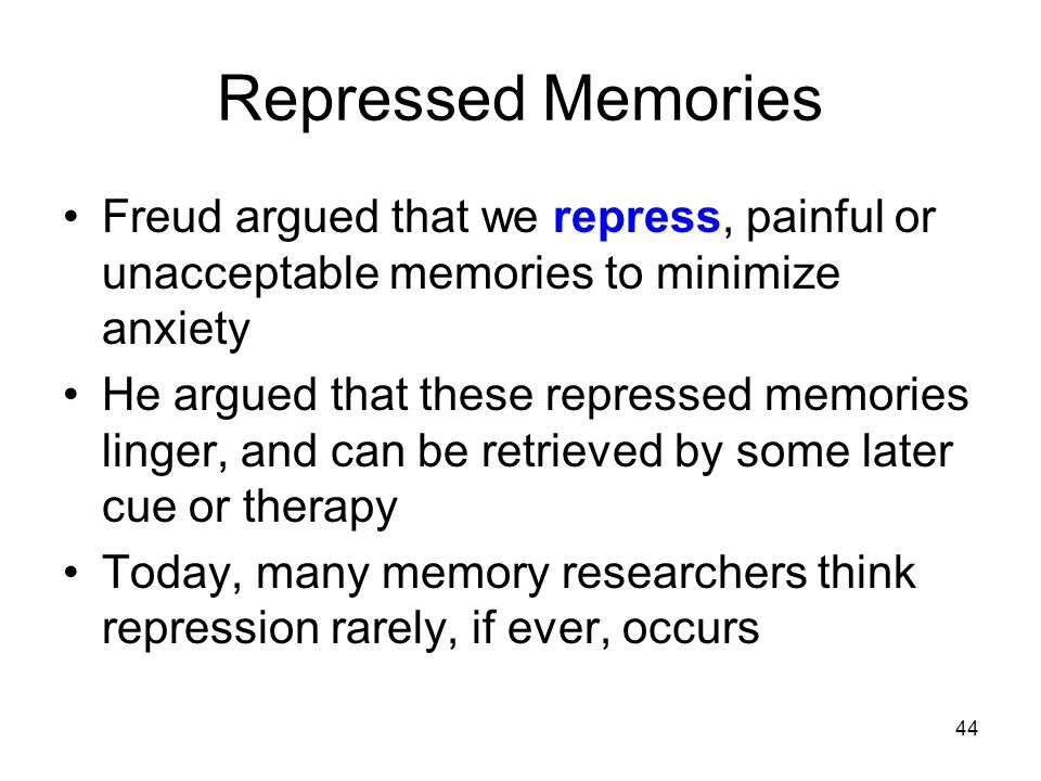 Repressed Memories Freud argued that we repress, painful or unacceptable memories to minimize anxiety.