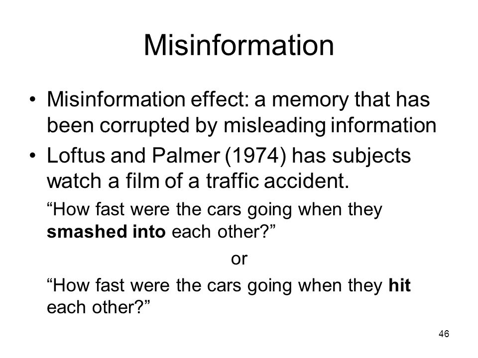 Misinformation Misinformation effect: a memory that has been corrupted by misleading information.