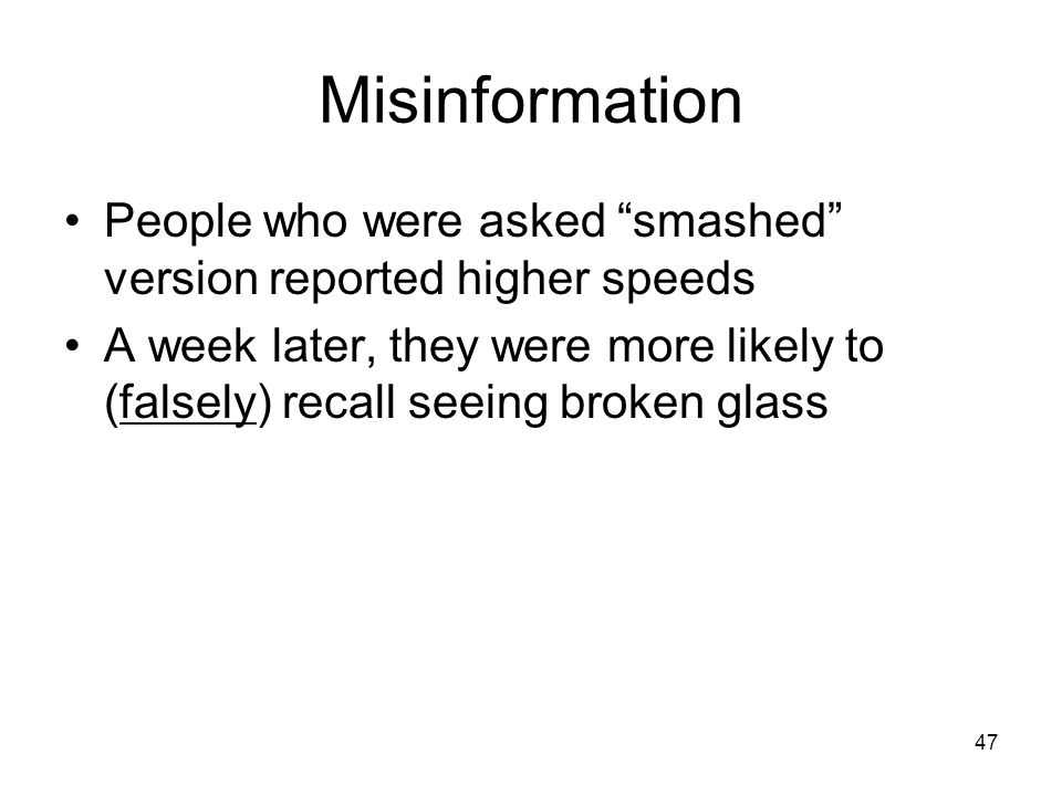 Misinformation People who were asked smashed version reported higher speeds.
