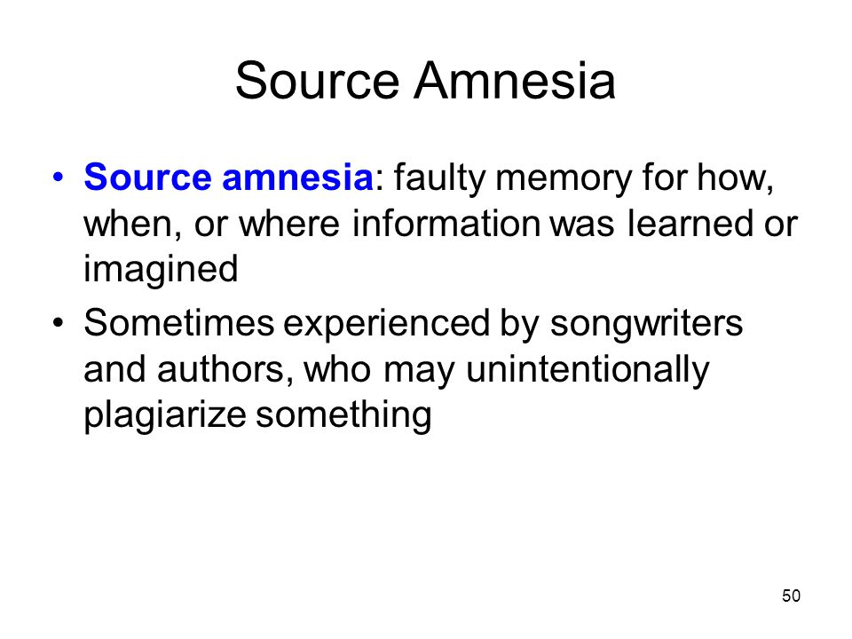 Source Amnesia Source amnesia: faulty memory for how, when, or where information was learned or imagined.