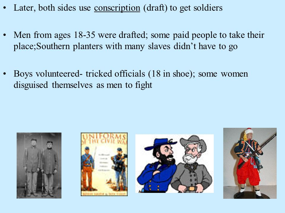 Later, both sides use conscription (draft) to get soldiers