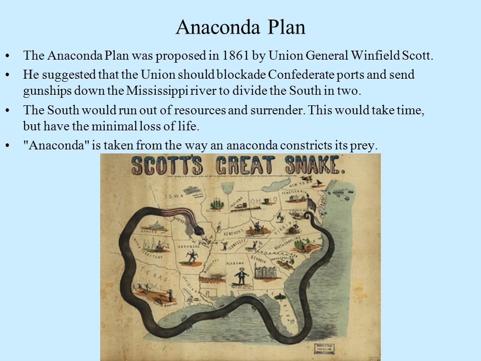 Anaconda Plan The Anaconda Plan was proposed in 1861 by Union General Winfield Scott.