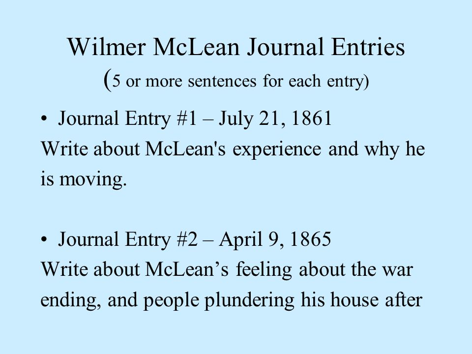 Wilmer McLean Journal Entries (5 or more sentences for each entry)